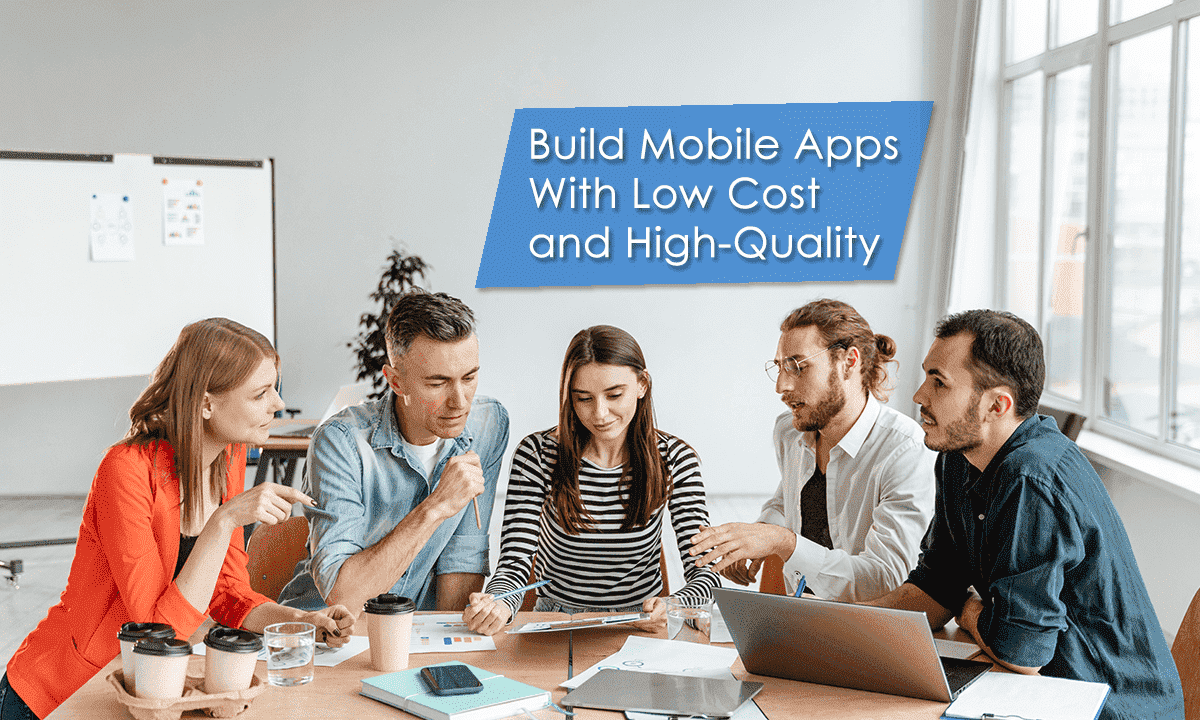 Build Mobile App With Low Cost and High Quality