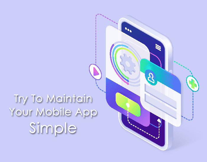 Try to maintain your mobile app simple