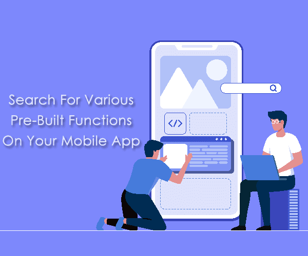 look for various pre built features in your mobile app